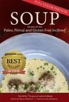 Soup: 17 Recipes for the Paleo, Primal, and Gluten-Free Inclined