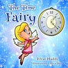 "Children's books : ""The Time Fairy"",( Illustrated Picture Book for ages 3-8. Teaches your kid an important social skill) (Beginner readers) (Bedtime story) (Social skills for kids collection)"