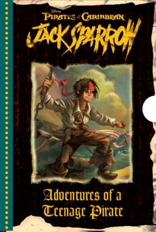 Adventures of a Teenage Pirate (Jack Sparrow: Pirates Of The Caribbean)