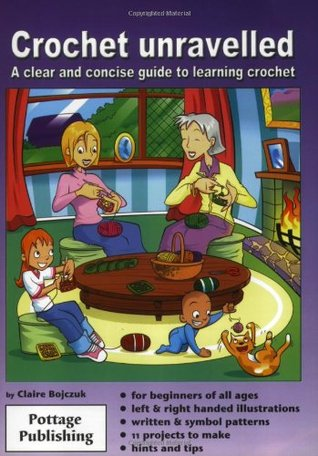 Crochet Unravelled: A Clear and Concise Guide to Learning Crochet