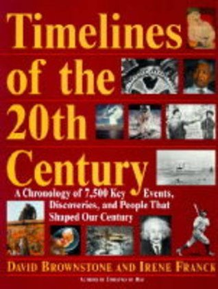 Timelines of the 20th Century: A Chronology of 7,500 Key Events, Works, Discoveries, and People That Shaped Our Time