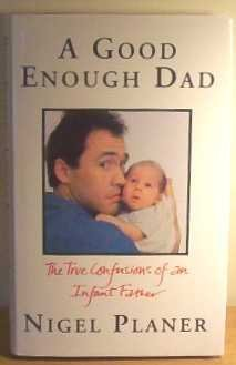 A Good Enough Dad: The True Confessions of an Infant Father