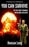 YOU CAN SURVIVE the Very Worst Manmade and Natural Disasters: A Handbook for Self-Reliance