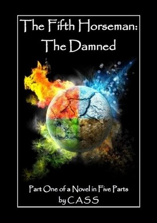 The Fifth Horseman: The Damned (Part 1 of a Novel in 5 Parts)