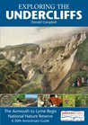 Exploring the Undercliffs: The Axmouth to Lyme Regis National Nature Reserve, a 50th Anniversary Guide