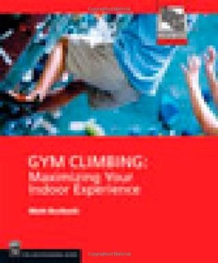 Gym Climbing: Maximizing Your Indoor Experience (Mountaineers Outdoor Expert)
