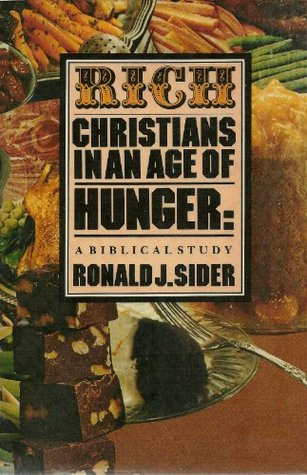 Rich Christians in an Age of Hunger by Ronald J. Sider