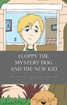 Floppy the Mystery Dog and The New Kid