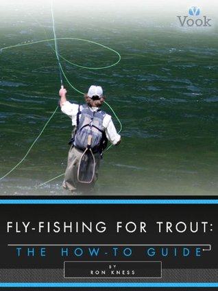 Fly-Fishing for Trout:  The How-To Guide