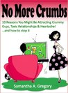 10 Reasons You Might Be Attracting Crummy Guys, Toxic Relationships, & Heartache! ...and how to stop it!