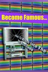 Become Famous- How To Break Into The TV Business