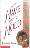 To Have and to Hold (First Comes Love, #1)