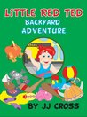 Little Red Ted Backyard Adventure: (Children's Book Ages 4-8 About Life Lessons) (Little Red Ted Adventure Series)
