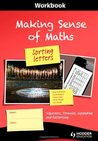 Making Sense of Maths: Sorting Letters: Workbook: Sequences, Formulas, Expanding and Factorising