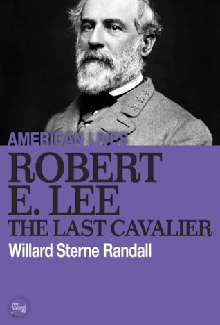 Robert E. Lee: The Last Cavalier (American Lives)