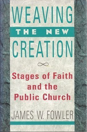 Weaving the New Creation: Stages of Faith and the Public Church