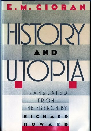 History And Utopia by Emil M. Cioran