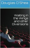 Waiting in the Wings and other Diversions