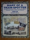 Diary of a Train-Spotter: Nostalgic Recollections of Visits to Locomotive Depots, Workshops, Railway Stations and Scrapyards: 1955-59  Vol 1