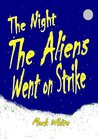 The Night the Aliens went on Strike