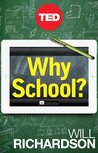 Why School?: How Education Must Change When Learning and Information Are Everywhere