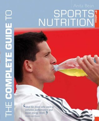The Complete Guide To Sports Nutrition by Anita Bean
