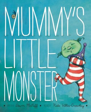 Mummy's Little Monster. Dawn McNiff