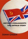 Britain's Communists: The Untold Story