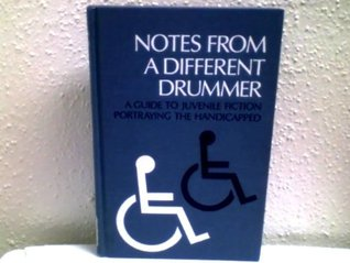 Notes from a Different Drummer: A Guide to Juvenile Fiction Portraying the Handicapped