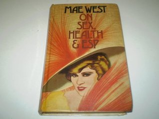 Mae West On Sex, Health and E.S.P.