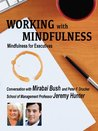 Working with Mindfulness - Mindfulness for Executives (Working with Mindfulness: Research and Practice of Mindfull Techniques in Organizations)