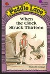 When the Clock Struck Thirteen (Puddle Lane Stage 4 Book 1)