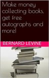 Make money collecting books, get free celebrity autographs an... by Bernard   Levine