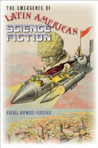 The Emergence of Latin American Science Fiction (Early Classics of Science Fiction)
