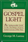 Gospel Light: An Indispensible Guide to the Teachings of Jesus and the Customs of His Time