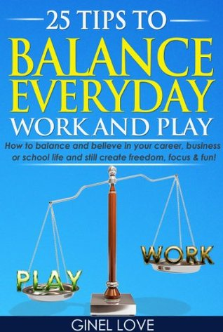 25 Tips To Balance Everyday Work and Play