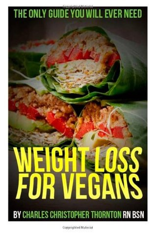Weight Loss for Vegans: The Only Guide You Will Ever Need
