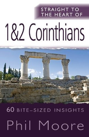Straight to the Heart of 1 & 2 Corinthians: 60 Bite-Sized Insights