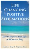 Life Changing Positive Affirmations: How to Improve Your Life in Minutes a Day