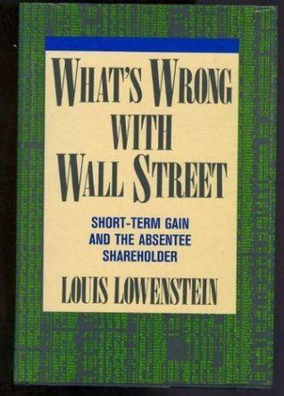 What's Wrong with Wall Street: Short-Term Gain and the Absentee Shareholder
