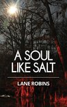 A Soul Like Salt by Lane Robins