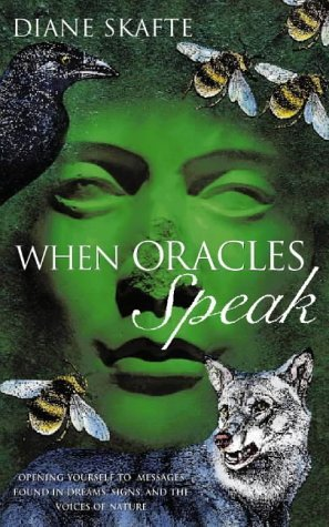 When Oracles Speak: Opening yourself to messages found in dreams, signs and the voices of nature