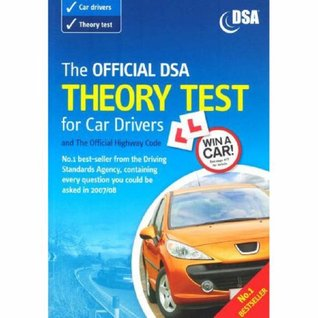 The Official Dsa Theory Test For Car Drivers: Valid For Theory Tests Taken From 3rd September 2007 (With New Highway Code): And The Official Highway Code: ... 3rd September 2007 (With New Highway Code)
