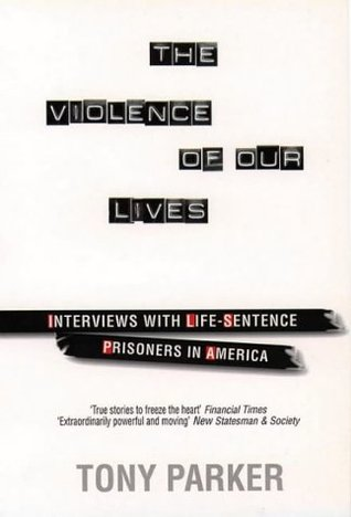 The Violence of Our Lives: Interviews with American Murderers