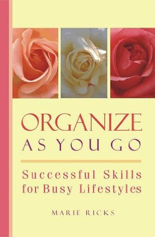 Organize As You Go, Successful Skills for Busy Lifestyles