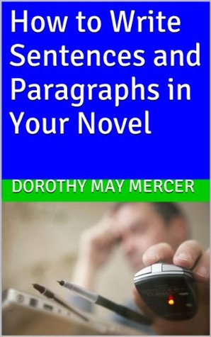 How to Write Sentences and Paragraphs in Your Novel (How To For You)