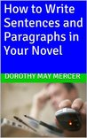 How to Write Sentences and Paragraphs in Your Novel by Dorothy May Mercer