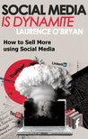 Social Media is Dynamite - A Short Guide to Selling More with Social Media