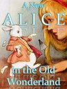 A New Alice in the Old Wonderland [Illustrated] (Lewis Carroll's Alice)