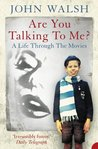 Are You Talking To Me? A Life Through The Movies